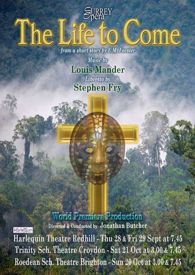 Poster advertising the premiere of The Life to Come, an opera based on a short story by E. M. Forster with music by Louis Mander and libretto by Stephen Fry, and performed by Surrey Opera featuring Jonathan Forbes Kennedy, baritone, in the role of Rev. Tregold.